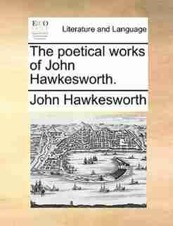 The poetical works of John Hawkesworth. by John Hawkesworth