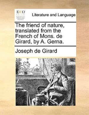 The friend of nature, translated from the French of Mons. de Girard, by A. Gerna. by Joseph de Girard