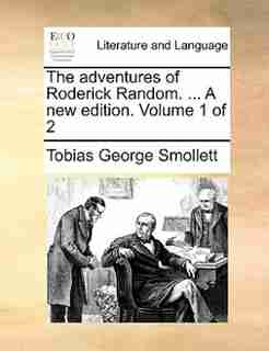 The adventures of Roderick Random. ... A new edition. Volume 1 of 2 by Tobias George Smollett
