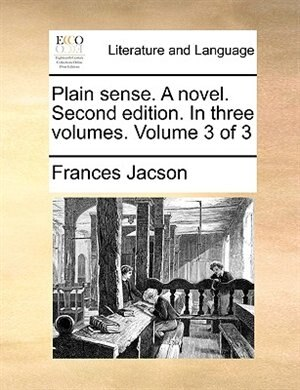 Plain sense. A novel. Second edition. In three volumes. Volume 3 of 3 by Frances Jacson