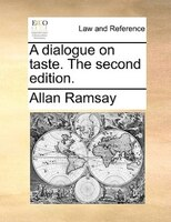 A Dialogue On Taste. The Second Edition.