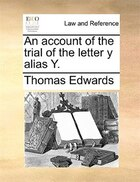 An Account Of The Trial Of The Letter Y Alias Y.