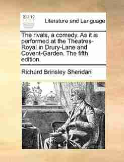 The Rivals, A Comedy. As It Is Performed At The Theatres-royal In Drury-lane And Covent-garden. The Fifth Edition. by Richard Brinsley Sheridan
