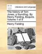 The History Of Tom Jones, A Foundling. By Henry Fielding, Esquire.  Volume 1 Of 9