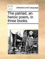 The Patriad, An Heroic Poem, In Three Books.