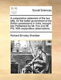 A Comparative Statement Of The Two Bills, For The Better Government Of The British Possessions In…