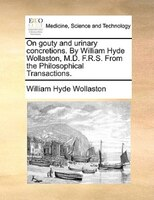 On Gouty And Urinary Concretions. By William Hyde Wollaston, M.d. F.r.s. From The Philosophical…