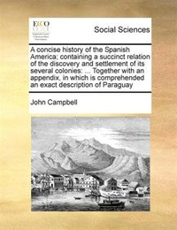 A Concise History Of The Spanish America; Containing A Succinct Relation Of The Discovery And…