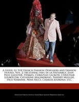 A Guide To Top French Fashion Designers And Fashion Houses, Vol. 2: Including Ines De La Fressange…
