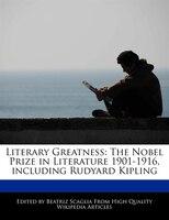 Literary Greatness: The Nobel Prize In Literature 1901-1916, Including Rudyard Kipling