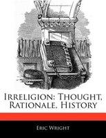 Irreligion: Thought, Rationale, History