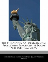 The Philosophy Of Libertarianism: People Who Practiced Its Social And Political Views