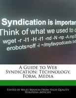 A Guide To Web Syndication: Technology, Form, Media