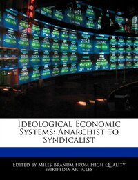 Ideological Economic Systems: Anarchist To Syndicalist