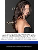 The Guide To Female Sex Symbols Of The 1990s Featuring Alicia Silverstone, Catherine Zeta-jones…