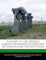 A Guide To The World Largest Roadside Attraction In Canada And United States