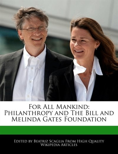 For All Mankind: Philanthropy And The Bill And Melinda Gates Foundation by Beatriz Scaglia