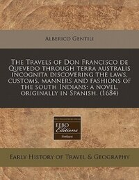 The Travels Of Don Francisco De Quevedo Through Terra Australis Incognita Discovering The Laws…