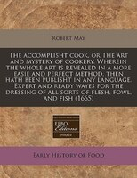 The Accomplisht Cook, Or The Art And Mystery Of Cookery. Wherein The Whole Art Is Revealed In A…