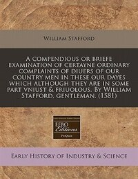 A Compendious Or Briefe Examination Of Certayne Ordinary Complaints Of Diuers Of Our Country Men In…