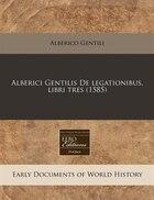 Alberici Gentilis De legationibus, libri tres (1585)