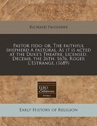 Pastor Fido: Or, The Faithful Shepherd A Pastoral. As It Is Acted At The Duke's Theatre. Licensed…
