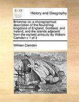 Britannia: Or, A Chorographical Description Of The Flourishing Kingdoms Of England, Scotland, And…