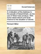 A Vindication Of The Address To The People Of Great Britain, On The Use Of West India Produce. With…