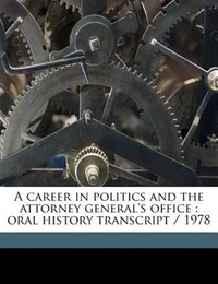 A Career In Politics And The Attorney General's Office: Oral History Transcript / 1978