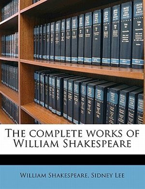 The Complete Works Of William Shakespeare by Sidney Lee