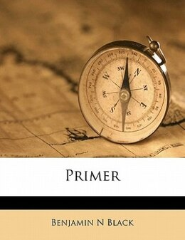 Book Primer by Benjamin N Black