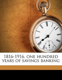 1816-1916, One Hundred Years Of Savings Banking