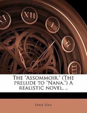 "The ""assommoir."" (the Prelude To ""nana."") A Realistic Novel. .. de ÉMILE ZOLA"