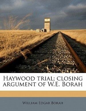 Haywood Trial; Closing Argument Of W.e. Borah by William Edgar Borah