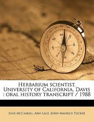 Herbarium Scientist, University Of California, Davis: Oral History Transcript / 1988 by June Mccaskill