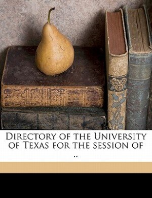 Directory Of The University Of Texas For The Session Of .. by University Of Texas