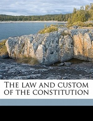 The Law And Custom Of The Constitution by William Reynell Anson
