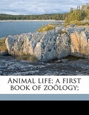 Animal Life; A First Book Of Zo÷logy; by David Starr Jordan