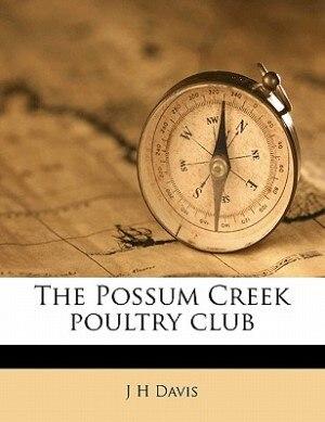 The Possum Creek Poultry Club by J H Davis