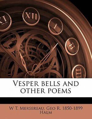 Vesper Bells And Other Poems by W T. Mersereau
