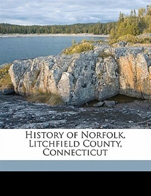 History of Norfolk, Litchfield County, Connecticut by Theron Wilmot Crissey