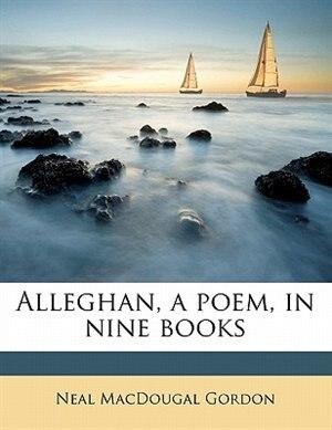 Alleghan, A Poem, In Nine Books by Neal Macdougal Gordon