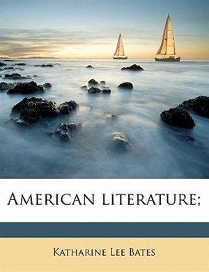 American Literature; by Katharine Lee Bates