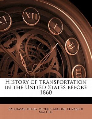 History Of Transportation In The United States Before 1860 by Balthasar Henry Meyer