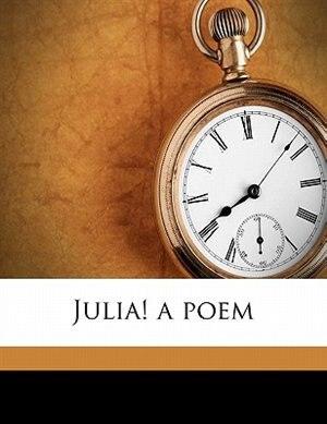 Julia! A Poem by George Lunt