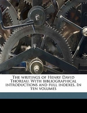 The Writings Of Henry David Thoreau. With Bibliographical Introductions And Full Indexes. In Ten Volumes by Ralph Waldo Emerson