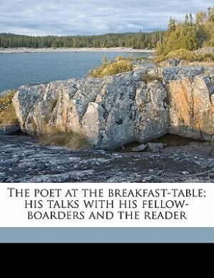 The Poet At The Breakfast-table; His Talks With His Fellow-boarders And The Reader de Oliver Wendell Holmes