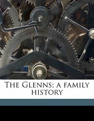 The Glenns; A Family History by John Ludlum McConnel