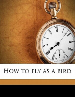How To Fly As A Bird by John Philip Holland