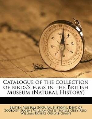 Catalogue Of The Collection Of Birds's Eggs In The British Museum (natural History) by British Museum (natural History). Dept.